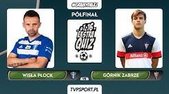 #1z16: Wisła Płock (C. Stefańczyk) – Górnik Zabrze (D. Pawłowski ) | 1/2 finału