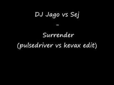 DJ Jago vs Sej - Surrender (Pulsedriver vs Kevax Edit)