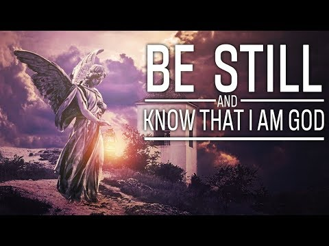 Be Still And Know That I Am God - Inspirational & Motivational Video