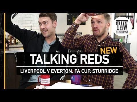 Talking Reds: Liverpool V Everton, FA Cup, Sturridge To Sevilla?