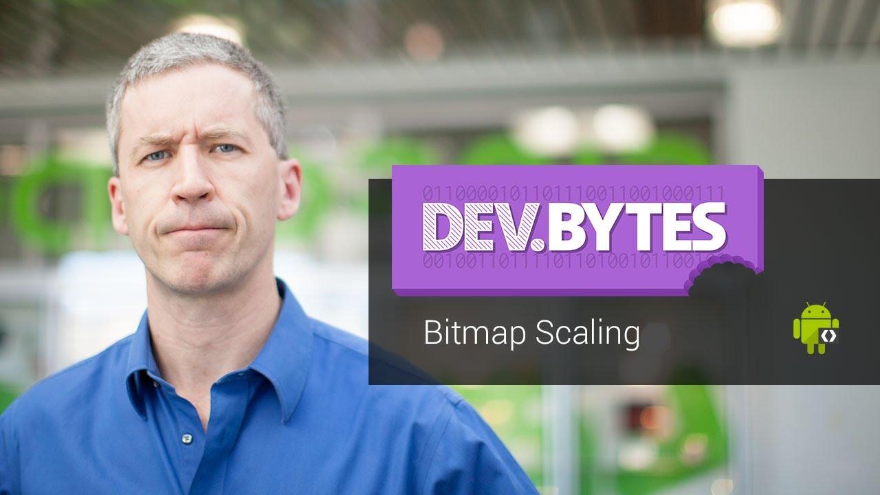 DevBytes: Bitmap Scaling
