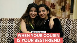 FilterCopy | When Your Cousin Is Your Best Friend | Ft. Heer Kaur and Chelsha Gosai