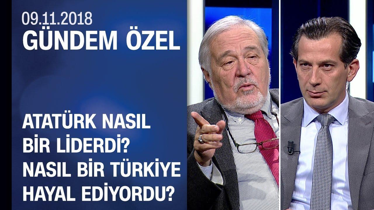 Atatürk nasıl bir liderdi? Nasıl bir Türkiye hayal ediyordu? - Gündem Özel 09.11.2018 Cuma