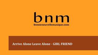 Arrive Alone Leave Alone - GIRL FRIEND