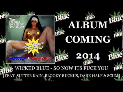 Wicked Blue - So Now Its Fuck You feat Sutter Kain, Dark Half, Scum, Bloody Ruckus mp3