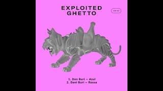 Download PREMIERE : Dan Buri - Azul (Original Mix) [Exploited Ghetto] Mp3 and Videos