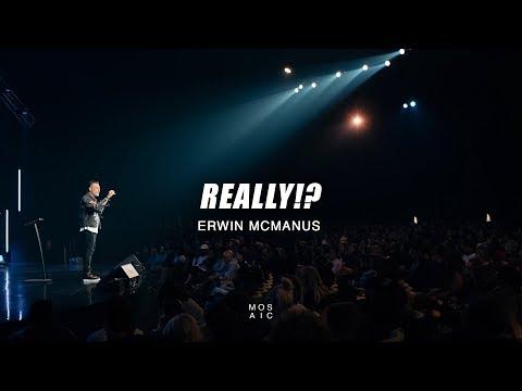 Mosaic | Erwin McManus | REALLY!?