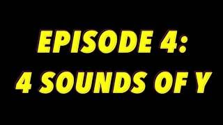 Episode 4: 4 Sounds of Y Mp3