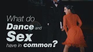 What do Sex and Dance have in common?