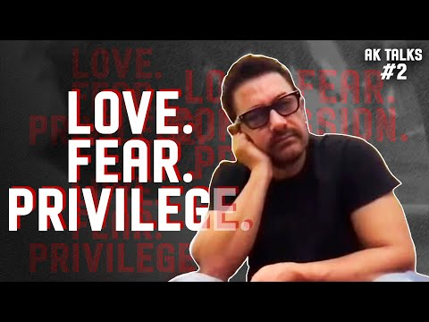Aamir Khan about Love, Fear, Privilege and Compassion | AK Talks • Part 2