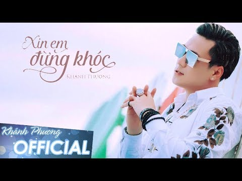 Xin Em Đừng Khóc - Khánh Phương (MV 4K OFFICIAL)