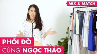 Mix & Match |  Phối đồ cùng Ngọc Thảo - Lady9 | Hướng Dẫn Cách Phối Đồ