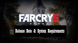 Far Cry 5 Release Date & System Requirements