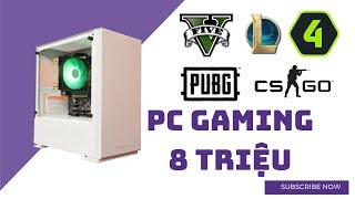 PC Gaming 8 Triệu Cân Được PUBG, Liên Minh, FIFA OL 4, CSGO, GTA 5,...
