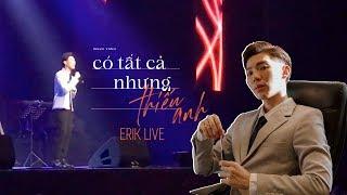 ERIK - 'Có Tất Cả Nhưng Thiếu Anh' (Livestage)