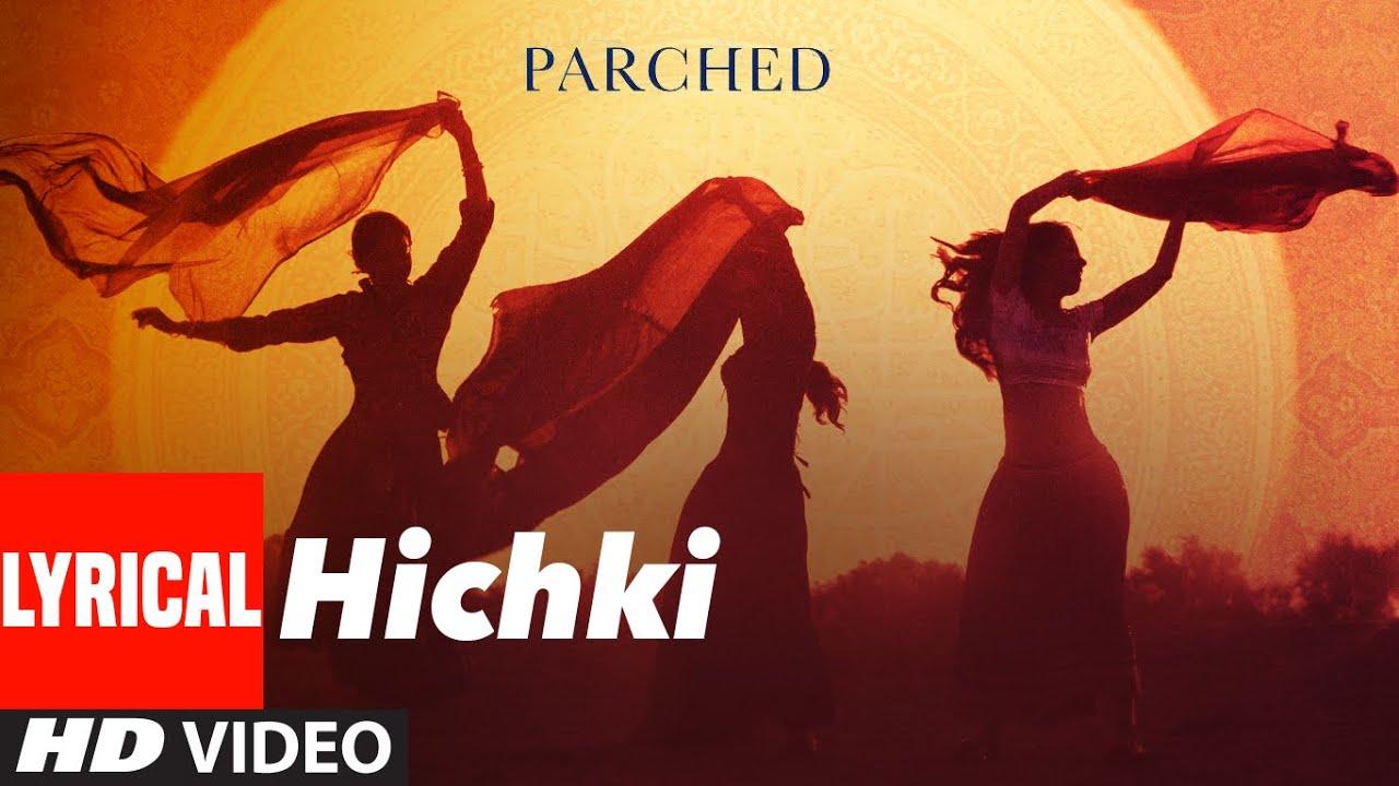 HICHKI Full Song (Lyrical) | PARCHED | Radhika ,Tannishtha, Surveen & Adil Hussain | T-Series