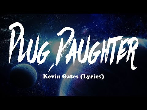 Kevin Gates – Plug Daughter (Lyrics)