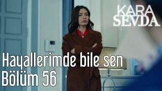 Скачать Kara Sevda 56 Bölüm Hayallerimde Bile Sen