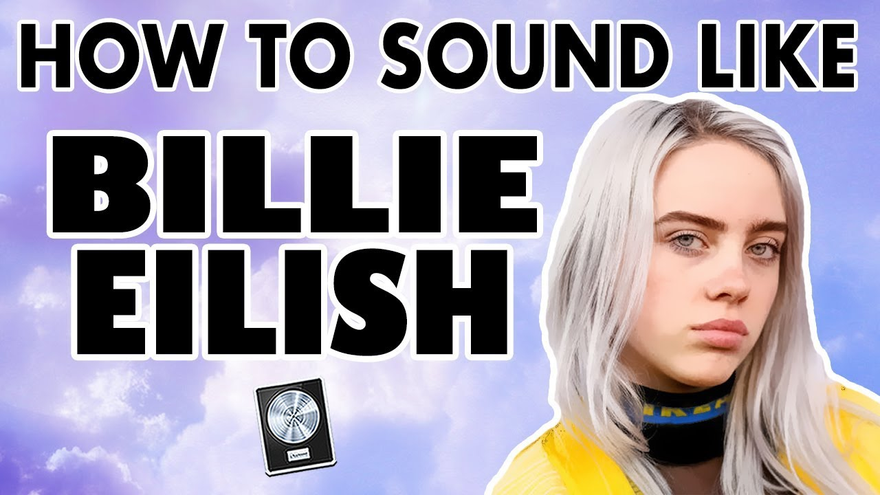 How to Sound Like BILLIE EILISH -