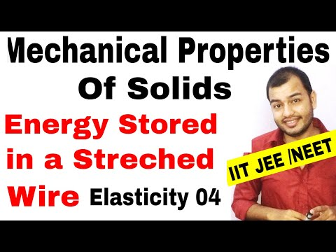 MECHANICAL PROPERTIES OF SOLIDS 04 || Elasticity : Energy Stored in a Streched Wire JEE MAINS/ NEET