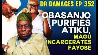 Dr. Damages Show – episode 352: Obasanjo Purifies Atiku, Magu incarcerates Fayose