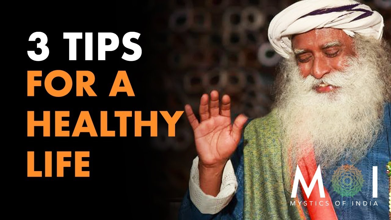 3 Quick Tips For Healthy Life BY SADHGURU | Mystics of India
