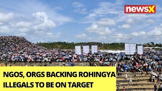 NGOs, Orgs Backing Rohingya Illegals To Be On Target | Illegal Immigration Crackdown | NewsX