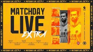 Matchday Live Extra - Arsenal v Wolves