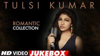 Top 15 - Romantic Compilation Of Tulsi Kumar Songs | Video Jukebox | Most Romantic Love Songs