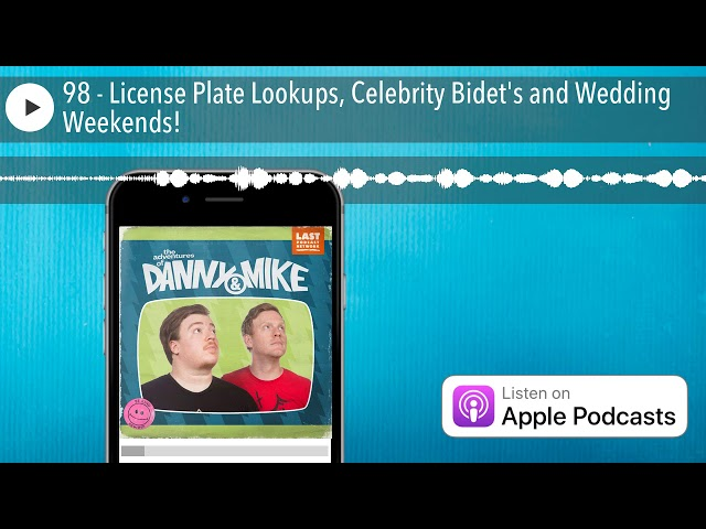 98 - License Plate Lookups, Celebrity Bidet's and Wedding Weekends!