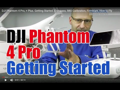 DJI Phantom 4 Pro, + Plus. Getting Started. Compass, IMU Cal
