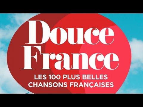 douce france les 100 plus belles chansons fran aises youtube. Black Bedroom Furniture Sets. Home Design Ideas