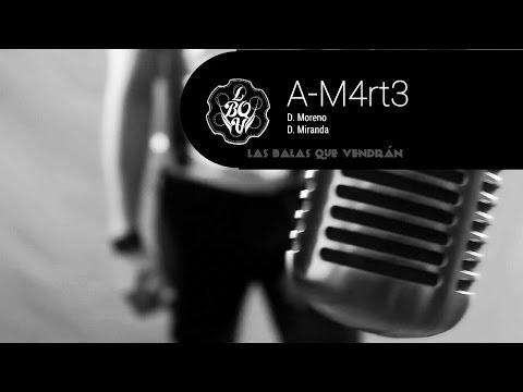 Las Balas Que Vendrán - A-M4rt3 [Amarte] (Video Oficial)