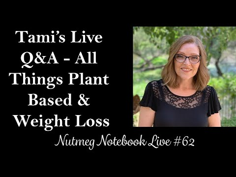 Nutmeg Notebook Live #62- Q & A With Tami & Tom, Weight Loss And All Things Plant Based.