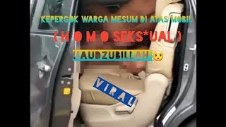 VIRALL Sepasang Homo Mesum Di Atas Mobil Di Massa Warga