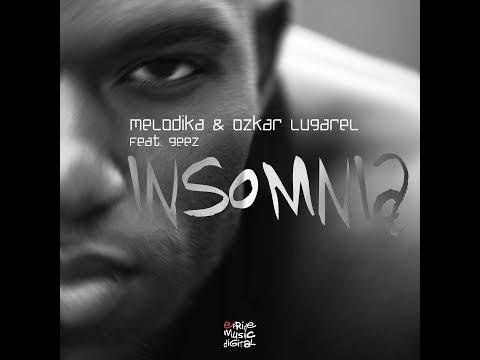 Melodika & Ozkar Lugarel Feat Geez - Insomnia (Radio Edit)