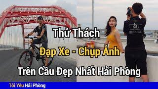 Thử Đạp xe Chụp ảnh cầu Hoàng Văn Thụ đẹp nhất Hải Phòng