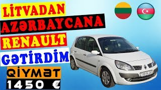 Litvadan Azərbaycana renault scenic alıb gətirdim, qiyməti 1450 avro!