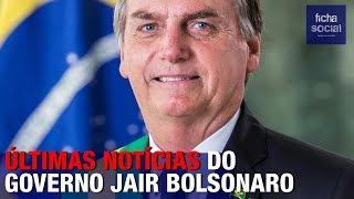 ÚLTIMAS NOTÍCIAS DO GOVERNO JAIR BOLSONARO - SENADO, CÂMARA, ESTADO DE SAÚDE, BRUMADINHO E OUTROS