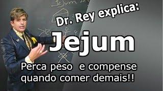 Dr. Rey - Jejum - perca peso e resolva o problema quando comer demais!