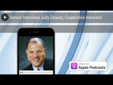 Vernon Interviews Judy Ziewacz, Cooperative Innovator