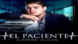 Alfredo Olivas   El Paciente (Oficial)