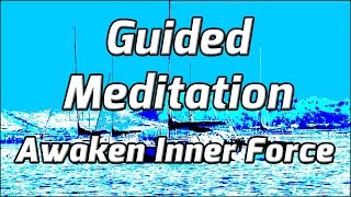 Guided Meditation: Awaken The Inner Force And Live In Unity