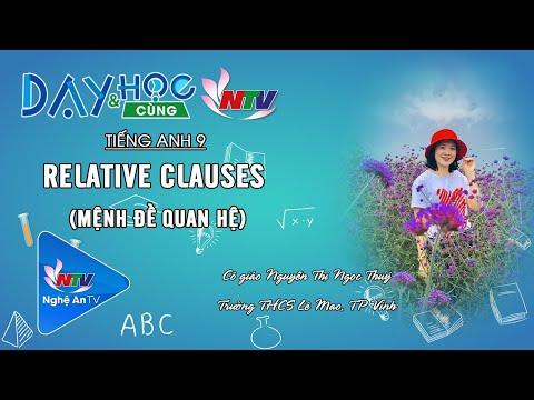 TIẾNG ANH 9 - RELATIVE CLAUSES (MỆNH ĐỀ QUAN HỆ)   DẠY VÀ HỌC CÙNG NTV 19/05