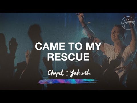Came To My Rescue - Hillsong Chapel