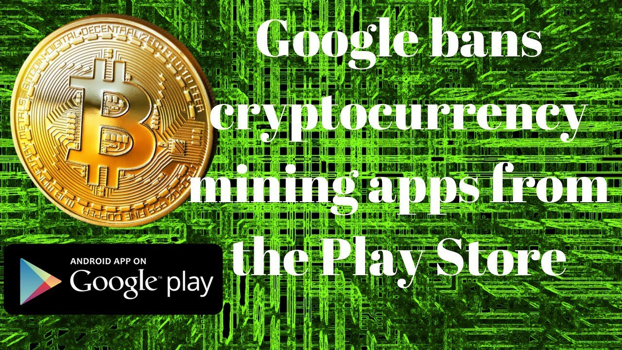 android bans cryptocurrency mining
