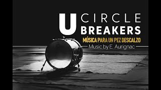 "U CIRCLE BREAKERS - ""Música para un pez descalzo"" (by E. Aurignac)"