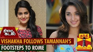 Vishakha follows Tamannah's footsteps to Rome
