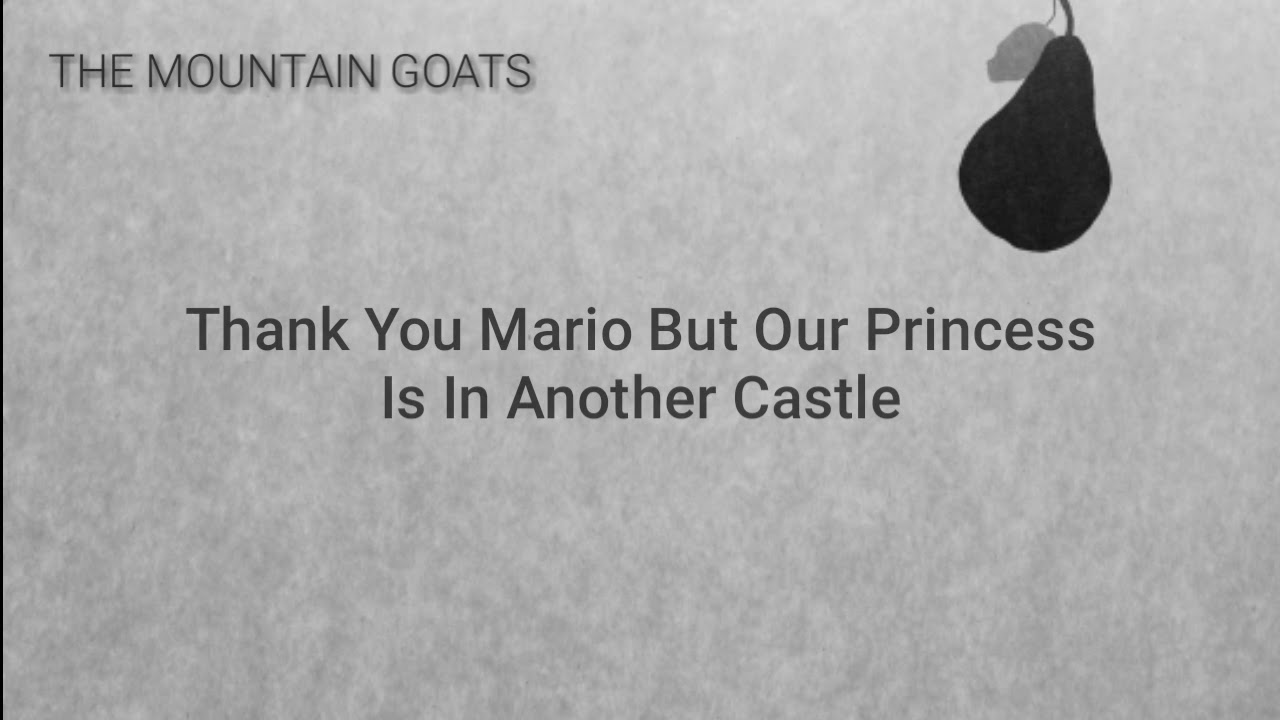 The Mountain Goats Thank You Mario But Our Princess Is In Another