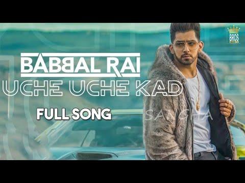 Babbal Rai - Uche Uche Kad (Full video) | Sukh Sanghera | Desi Routz | Latest Punjabi songs 2018